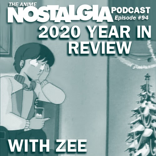 Background image for The Anime Nostalgia Podcast - ep 94: 2020 Year In Review with Zee