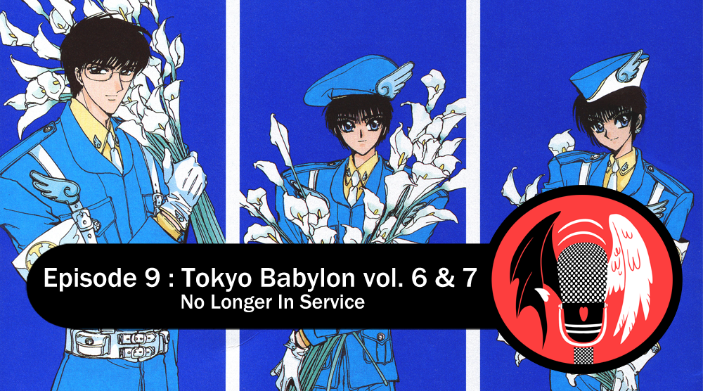 Featured image for Episode 9 : Tokyo Babylon vol. 6 & 7 – No Longer In Service