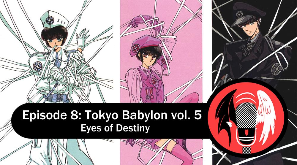 Featured image for Episode 8: Tokyo Babylon vol. 5 – Eyes of Destiny