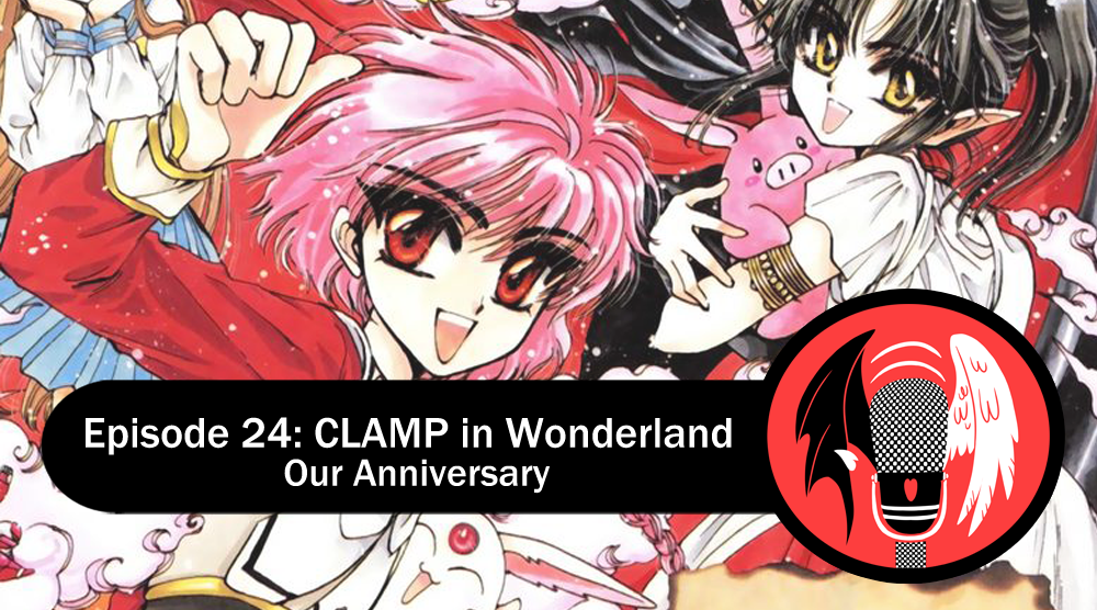 Featured image for Episode 24: CLAMP in Wonderland – Our One-Year Anniversary