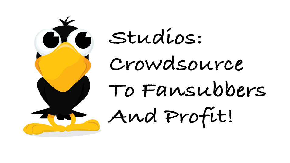 Featured image for Studios: Crowdsource to Fansubbers and Profit!