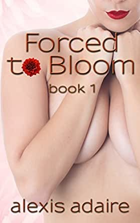 Featured image for Book: Forced to Bloom by Alexis Adaire (Volume 1)