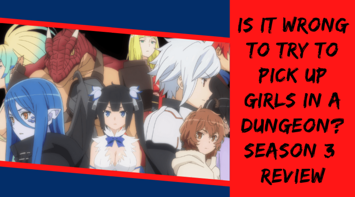 Featured image for Is It Wrong to Try to Pick Up Girls in Dungeon? Season 3 Series Review
