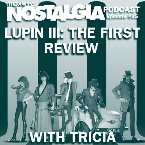 Featured image for The Anime Nostalgia Podcast - ep 95: Lupin III: The First with Tricia
