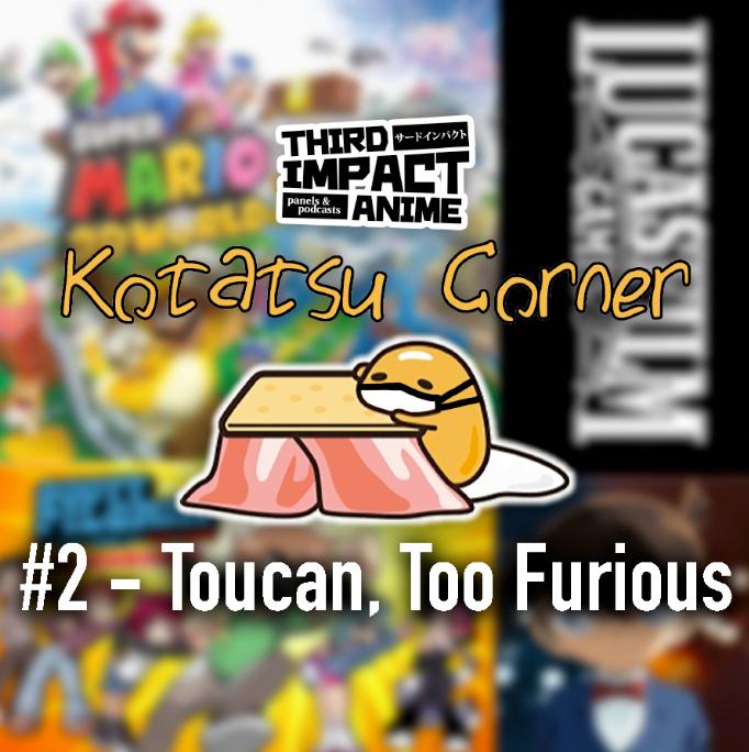 Featured image for Kotatsu Corner #2 - Toucan, Too Furious