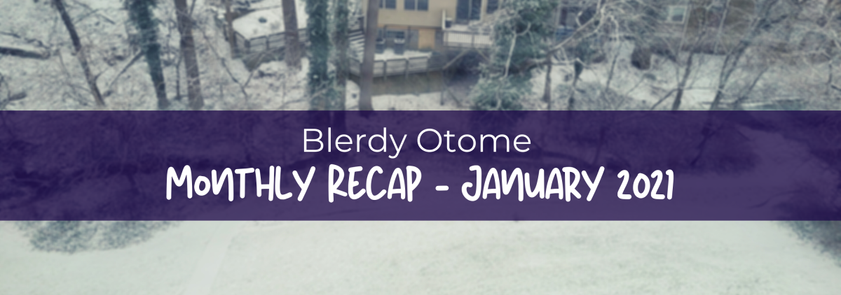 Featured image for Blerdy Otome Monthly Recap – January 2021