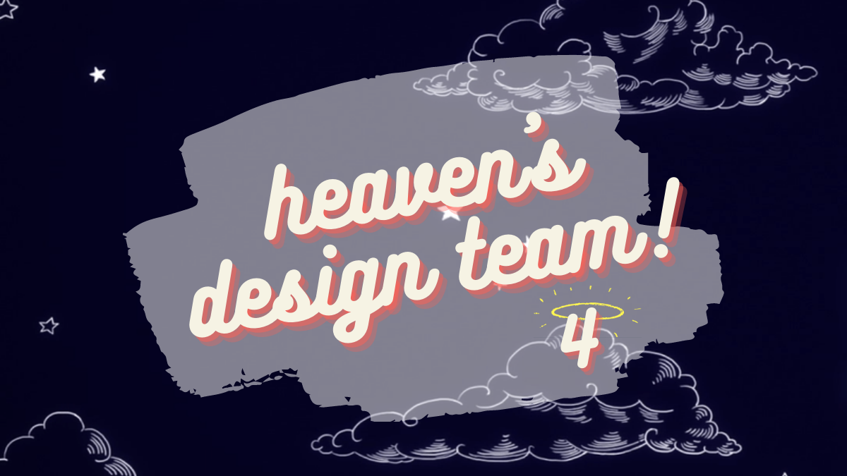 Featured image for HEAVEN'S DESIGN TEAM — WEEKLY REVIEW 4