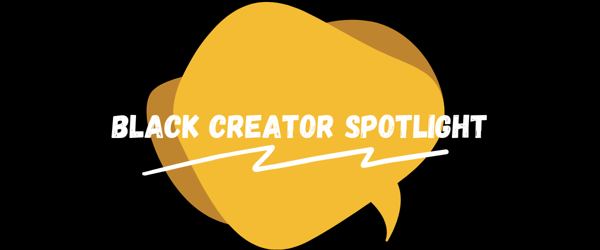 Featured image for The Black Creator Spotlight Series