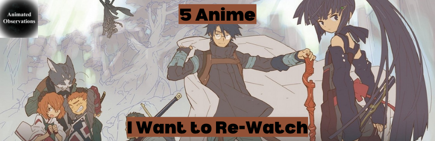 Featured image for Five Anime I REally Want to Re-watch