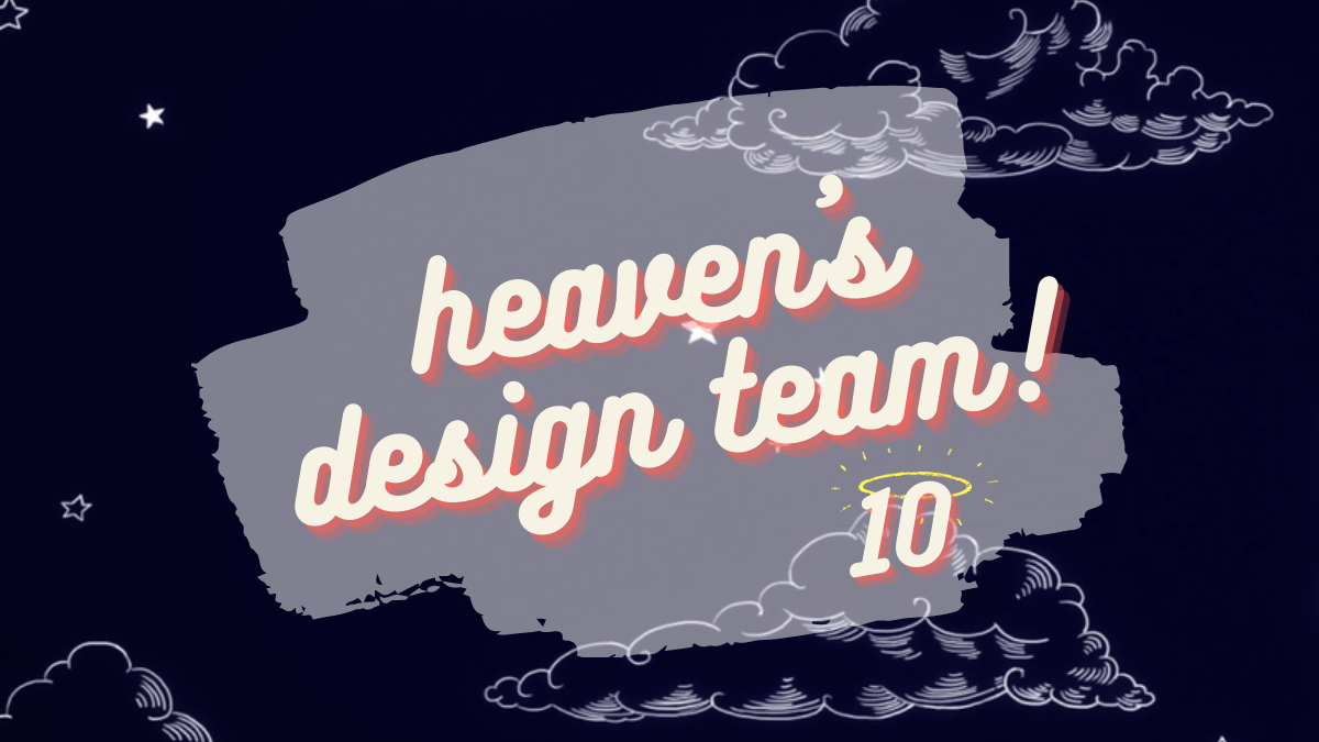 Featured image for HEAVEN'S DESIGN TEAM REVIEW — WEEK 10