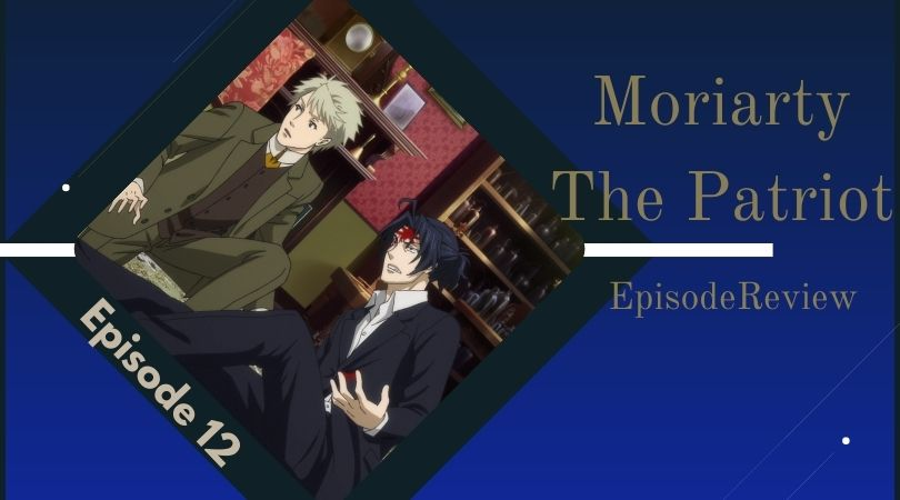 Featured image for Moriarty The Patriot 2nd Season Episode 12 Review