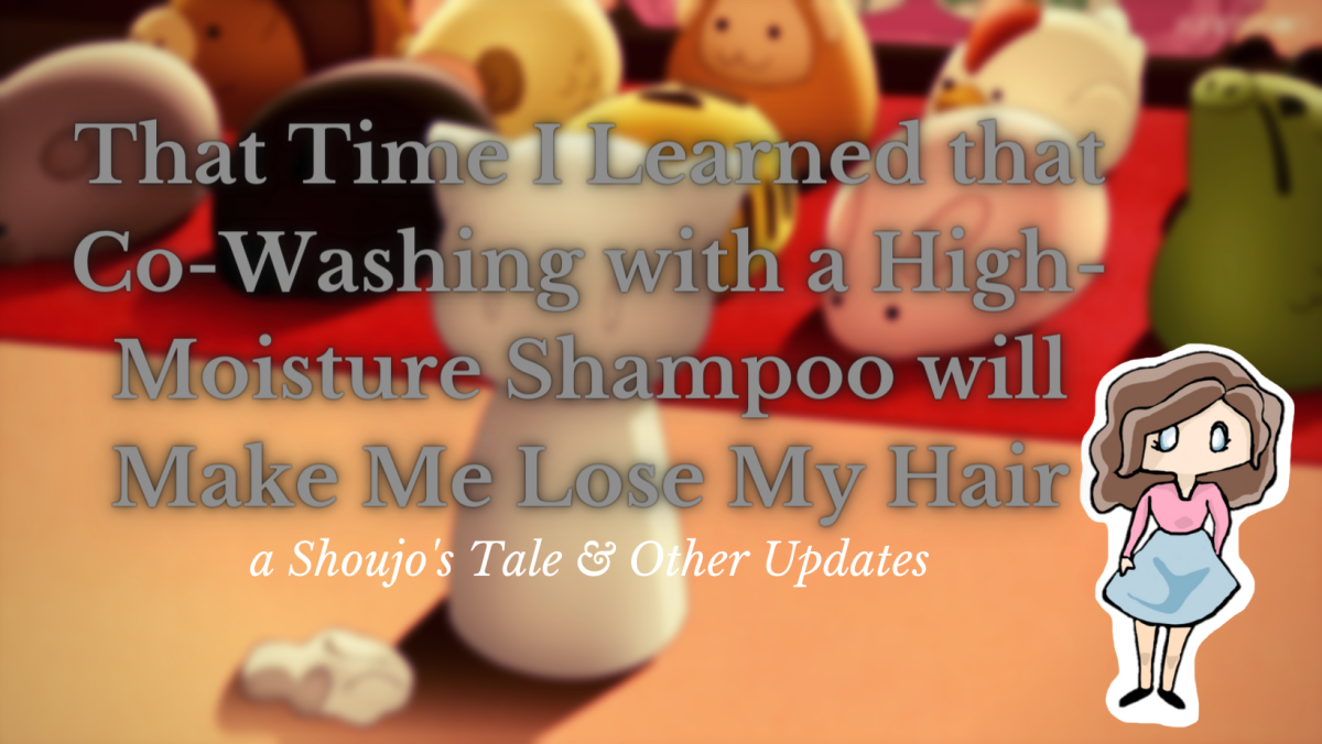 """Featured image for """"That Time I Learned that Co-Washing with a High-Moisture Shampoo will Make Me Lose My Hair,"""" a Shoujo's Tale & Other Updates"""