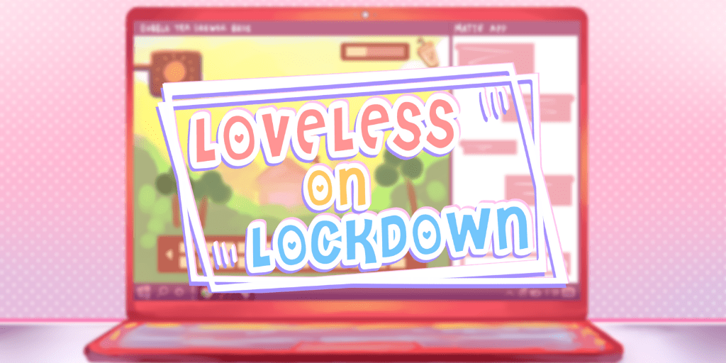 Featured image for Loveless on Lockdown Nanoreno 2021 Game Review