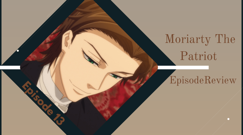 Featured image for Moriarty The Patriot 2nd Season Episode 13 Review