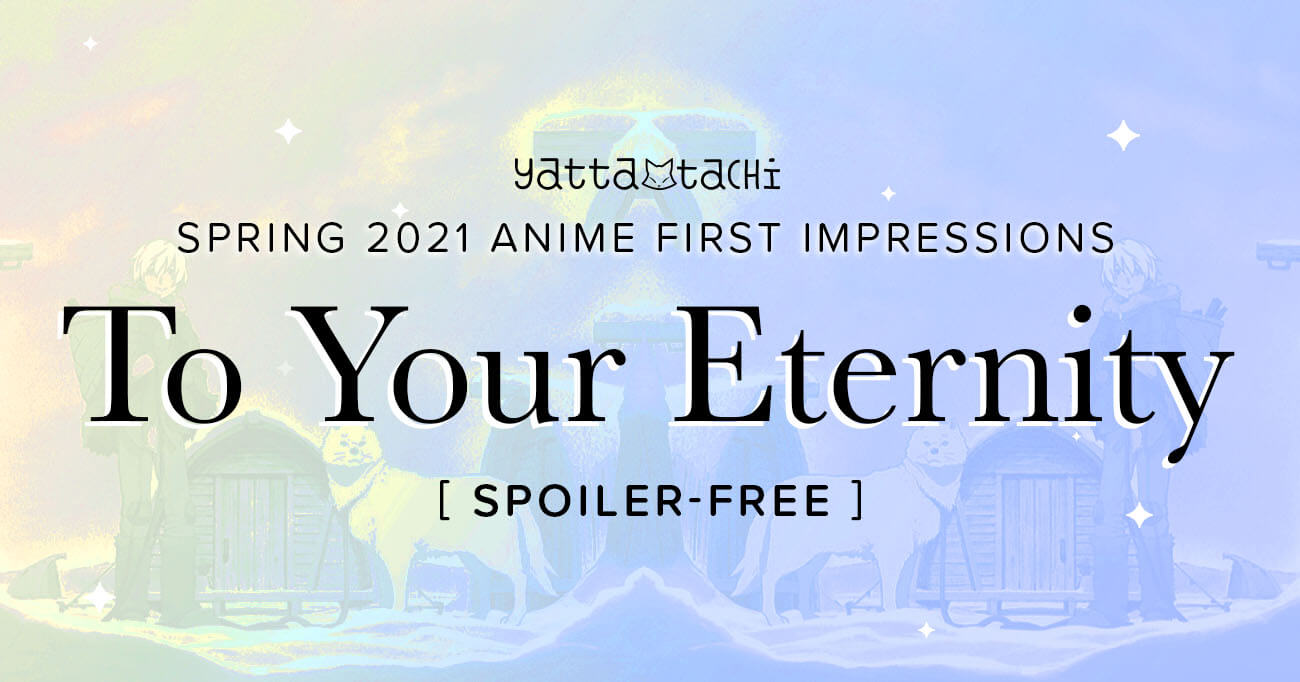Featured image for To Your Eternity – Spring 2021 Anime First Impressions (Spoiler‑Free)
