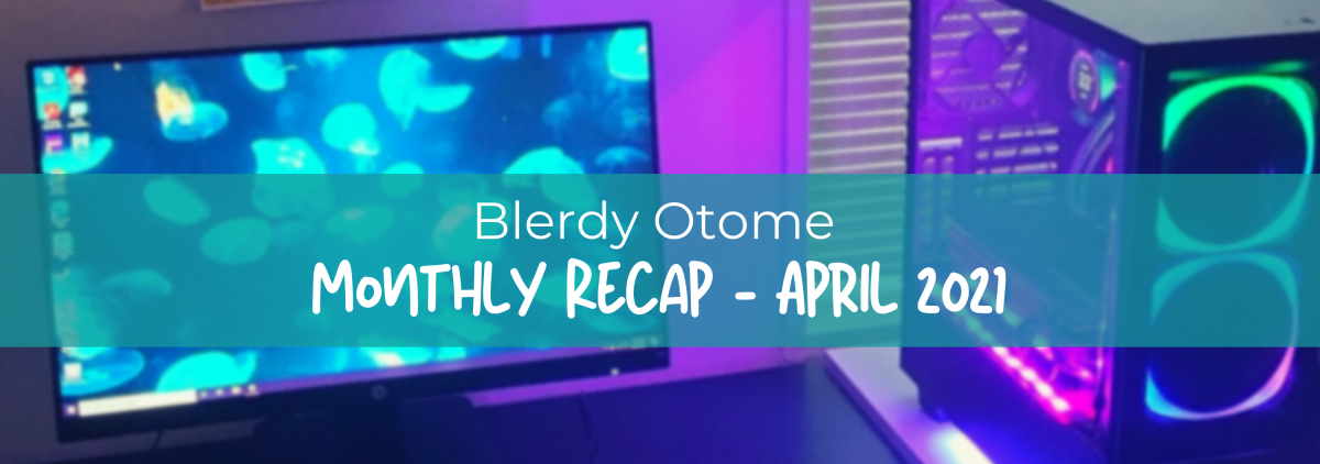 Featured image for Blerdy Otome Monthly Recap – April 2021