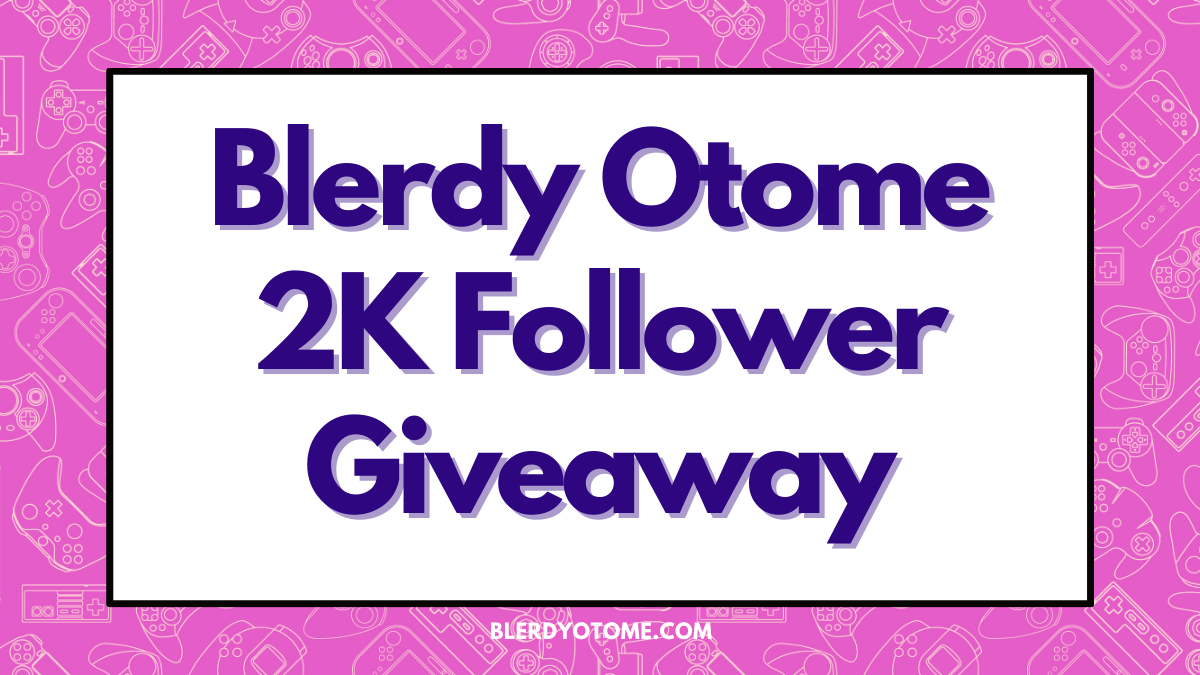 Featured image for Blerdy Otome 2K Follower Otome Giveaway!!
