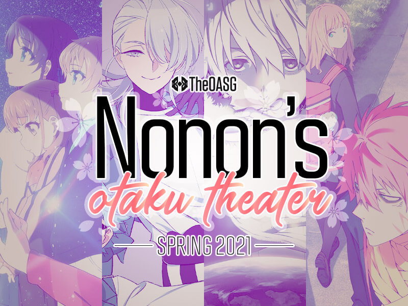 Featured image for Nonon's Otaku Theater: Spring Anime 2021, Week 4