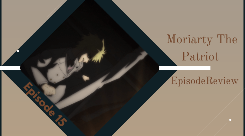Background image for Moriarty The Patriot 2nd Season Episode 15 Review