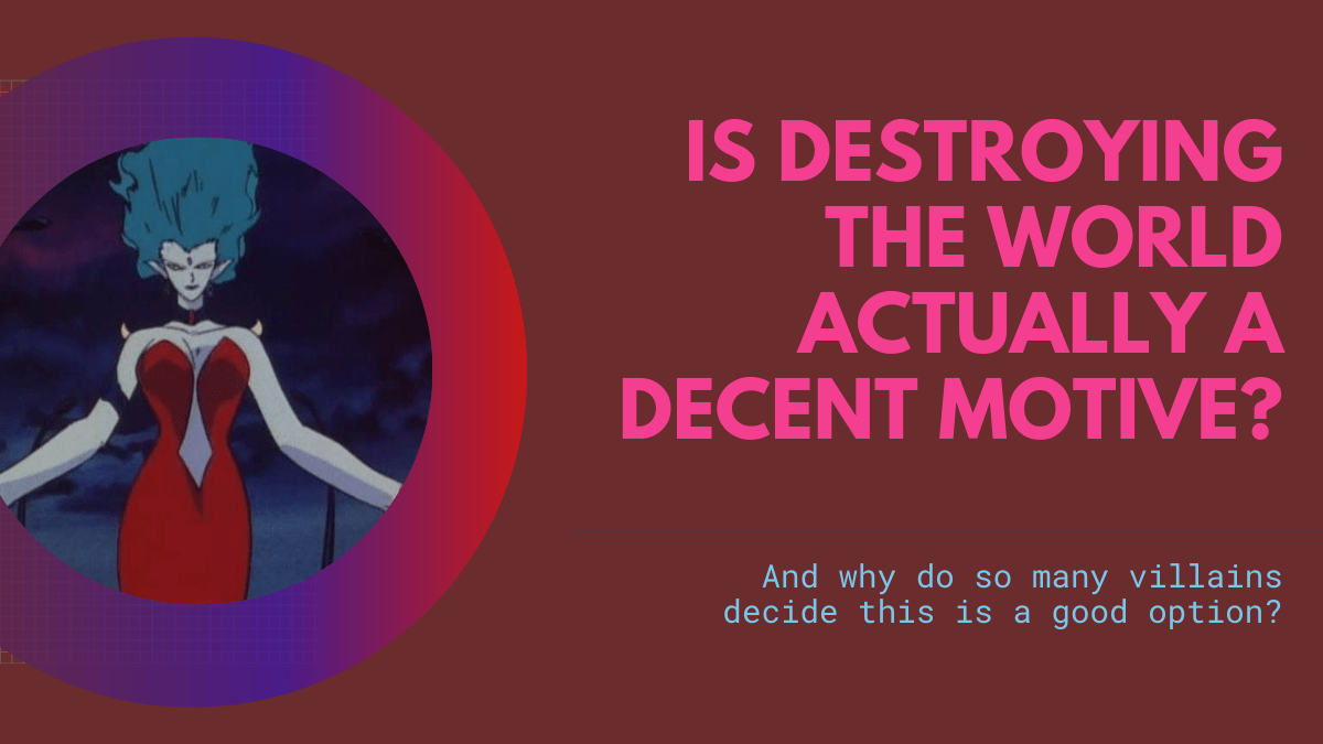 Featured image for Is Destroying the World Actually A Decent Motive?