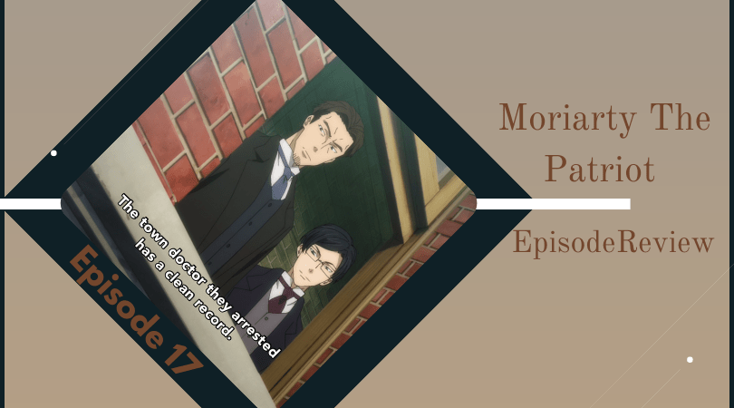 Featured image for Moriarty The Patriot 2nd Season Episode 17 Review