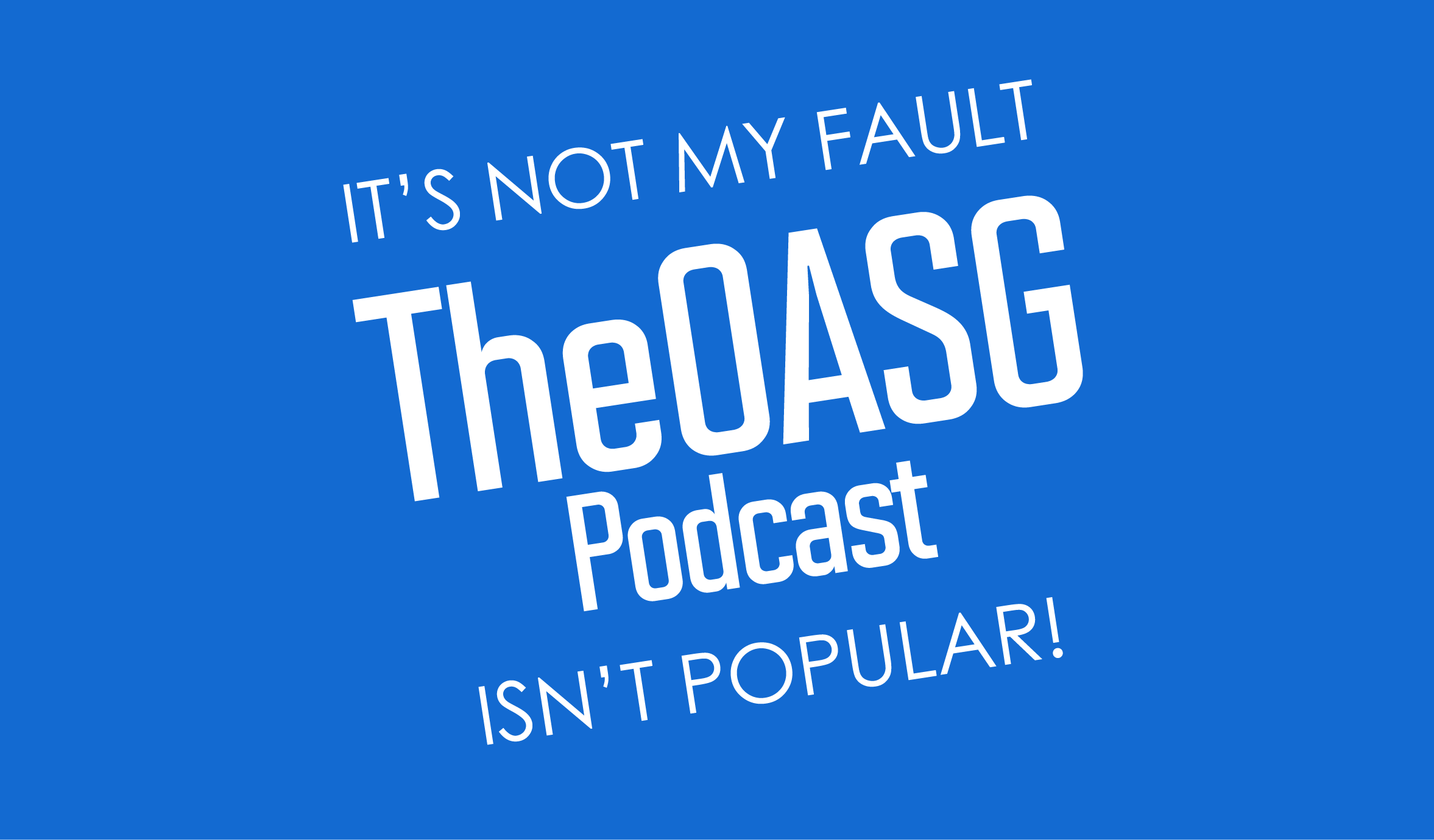 """Featured image for TheOASG Podcast Episode 123: """"Why Can't You Fix My Mistakes?!?"""""""