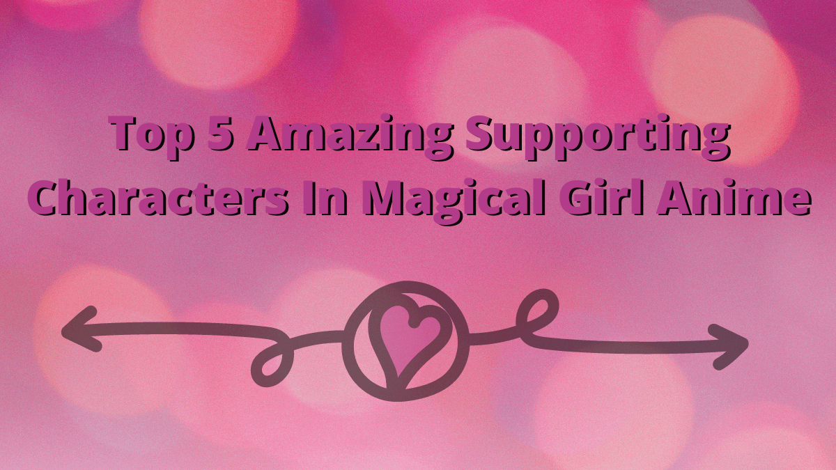 Featured image for Top 5 Amazing Supporting Characters In Magical Girl Anime