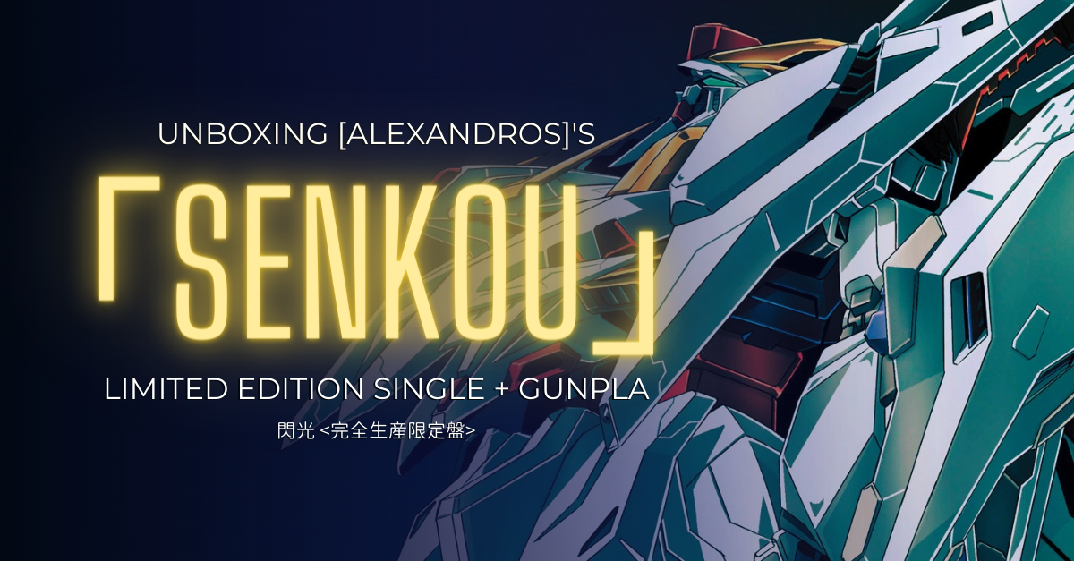 """Featured image for Unboxing [Alexandros]'s """"Senkou"""" Limited Edition Single and Gunpla"""