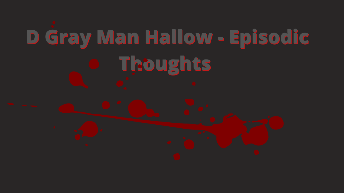 Featured image for D Gray Man Hallow – From Beginning To End – A Dramatic But Not Fulfilling Viewer's Journey