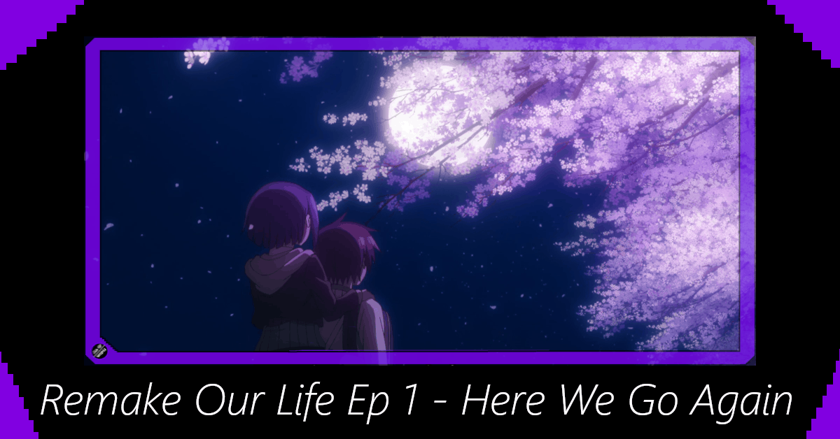 Featured image for Remake Our Life Episode 1 – Here We Go Again