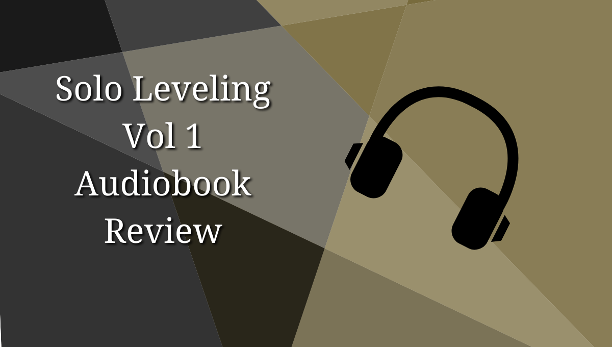 Featured image for Solo Leveling: Vol 1 Audiobook Review