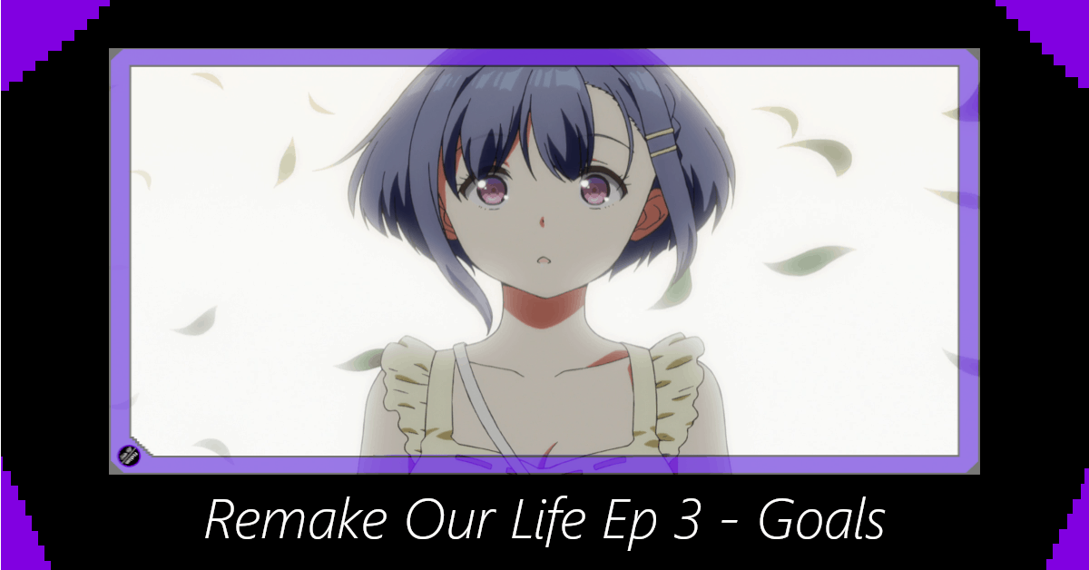 Featured image for Remake Our Life Episode 3 – Goals