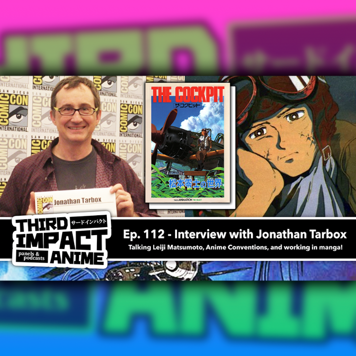Featured image for #112 - Interview with Jonathan Tarbox! Talking Leiji Matsumoto, Anime Conventions, and working in Manga!