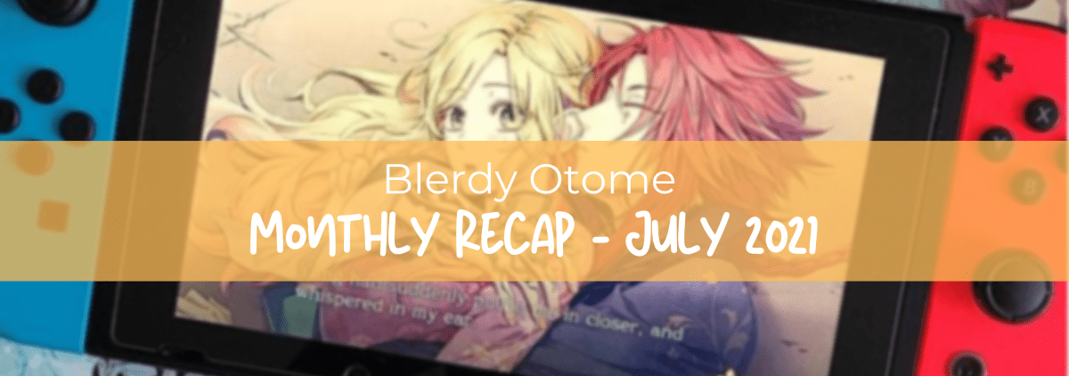 Featured image for Blerdy Otome Monthly Recap – July 2021