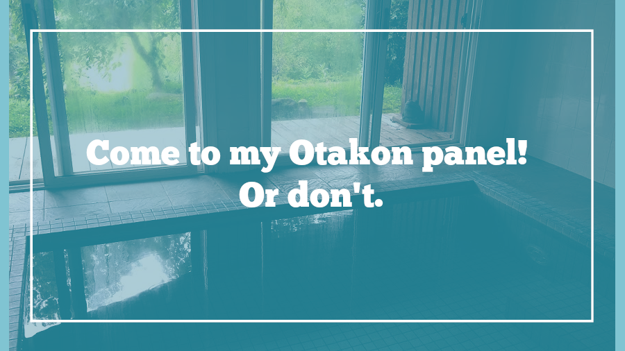 Featured image for Come to my Otakon panel! Or don't.