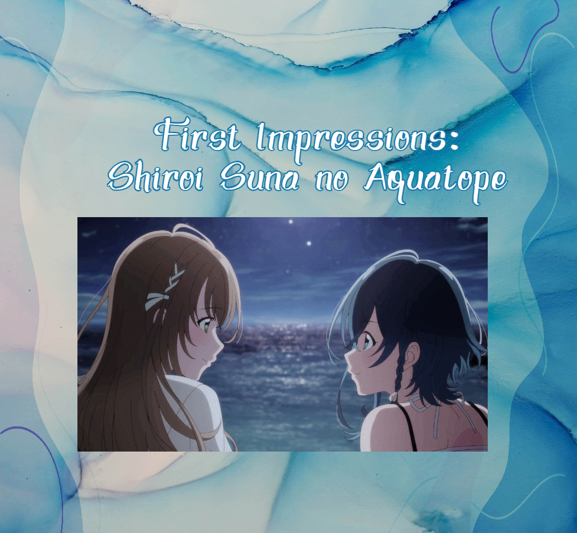 Featured image for Complete Eye Candy — First Impressions: Shiroi Suna no Aquatope