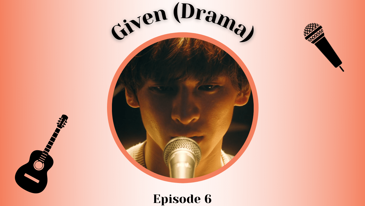 Featured image for Given Live-Action Episode 6 Impressions – The Sound Of Tears Yet To Be Shed