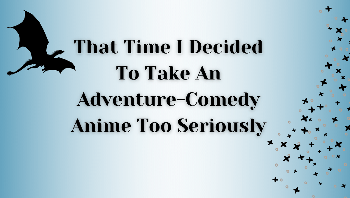 Featured image for That Time I Decided To Take An Adventure-Comedy Anime Too Seriously