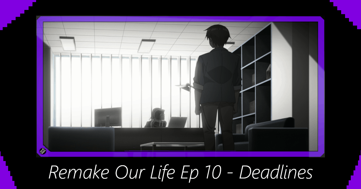 Featured image for Remake Our Life Episode 10 – Deadlines