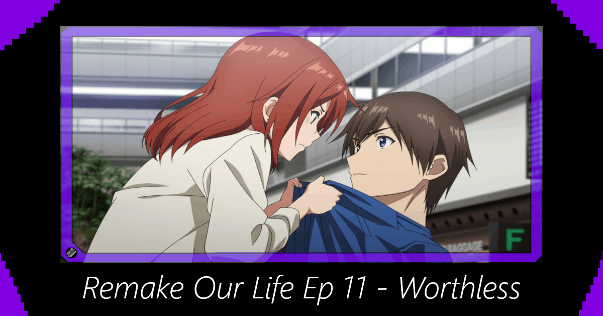 Featured image for Remake Our Life Episode 11 – Worthless