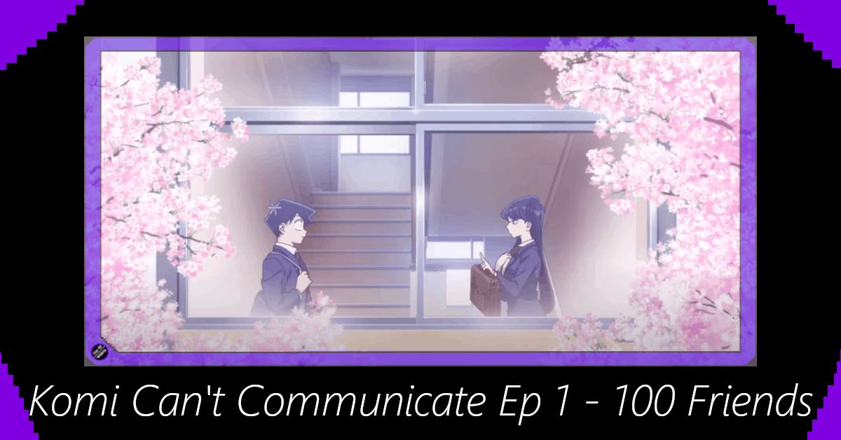 Featured image for Komi Can't Communicate Episode 1 – 100 Friends