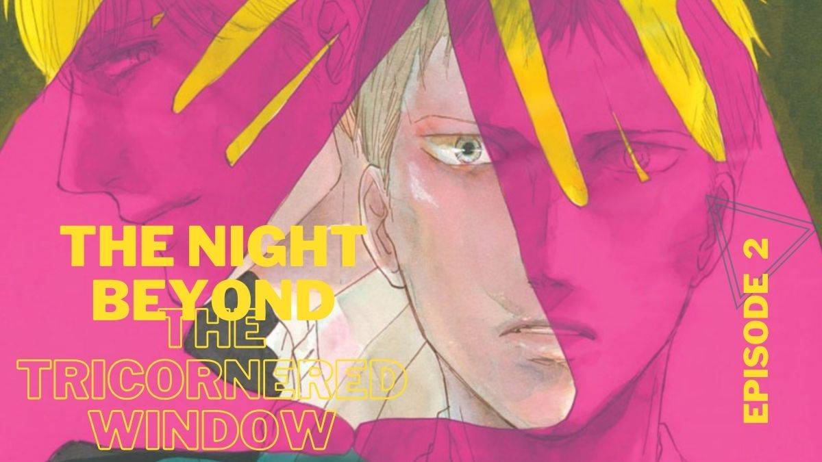 Featured image for THE NIGHT BEYOND THE TRICORNERED WINDOW EPISODE 2 REVIEW — BINDING