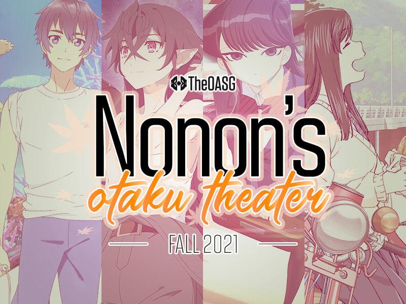 Featured image for Nonon's Otaku Theater: Fall Anime 2021, Week 1