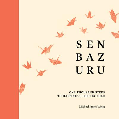Featured image for Senbazuru: One Thousand Steps to Happiness, Fold by Fold by Michael James Wong