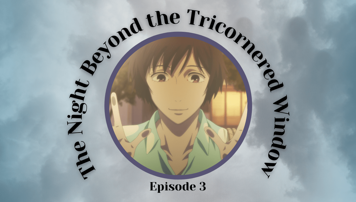 Featured image for The Night Beyond the Tricornered Window Episode 3 – Awkward Relationships and a Barrage of Questions