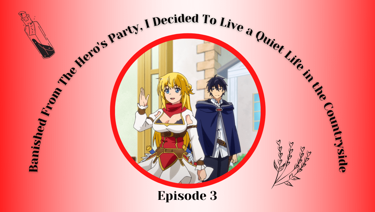 Featured image for Banished From The Hero's Party, I Decided To Live a Quiet Life in the Countryside Episode 3 – Nobody Notices What I Do, Until I Don't Do It
