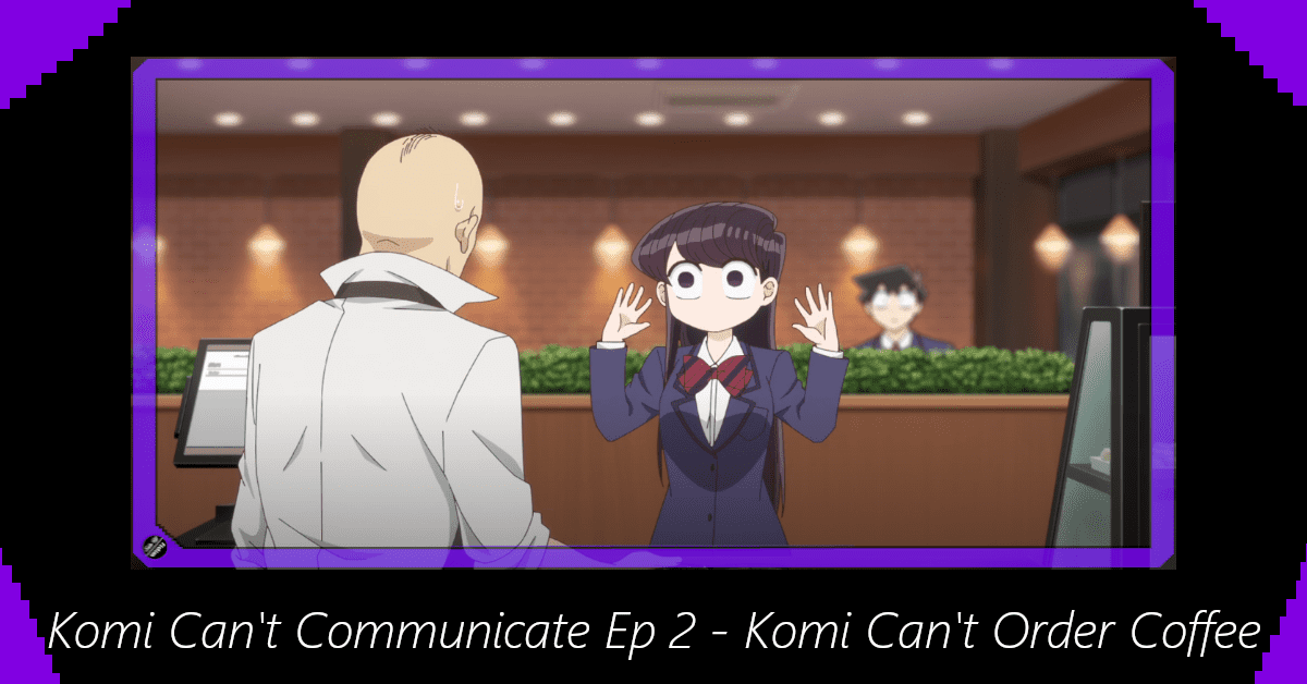 Featured image for Komi Can't Communicate Episode 2 – Komi Can't Order Coffee